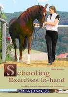 Schooling Exercises in Hand Working Towards Suppleness and Confidence by Oliver Hilberger