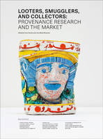 Looters, Smugglers and Collectors Provenance Research and the Market by Tone Hansen