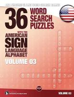 36 Word Search Puzzles with the American Sign Language Alphabet - Volume 03 ASL Fingerspelling Word Search Games by Lassal, Lassal