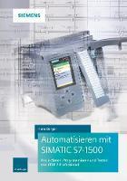 Automatisieren mit SIMATIC S7-1500 Projektieren, Programmieren und Testen mit Step 7 Professional by Hans Berger