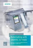 Automating with SIMATIC S7-1500 Configuring, Programming and Testing with STEP 7 Professional by Hans Berger