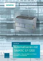 Automatisieren mit SIMATIC S7-1200 Programmieren, Projektieren und Testen mit Step 7 by Hans Berger