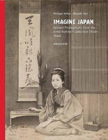 Japan in Early Photographs The Aime Humbert Collection at the Museum of Ethnography, Neuchatel by Gregoire Mayor, Akiyoshi Tani