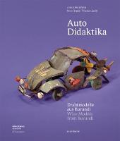 Auto Didaktika Wire Models from Burundi by Alexis Malefakis, Reto Togni, Thomas Lealy