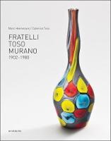 Fratelli Toso Murano 1902-1980 by Marc Heiremans, Caterina Toso