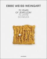 Ebbe Weiss-Weingart 70 Years of Jewellery by Christianne Weber-Stober, Sabine Runde, Peter Schmitt, Christoph Engel