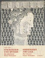 Embroidery and Lace The Unknown Wiener Werkstatte by Angela Volker