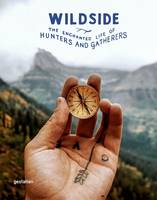 Wildside The Enchanted Life of Hunters and Gatherers by Gestalten