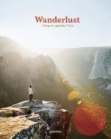 Wanderlust Hiking on Legendary Trails by Gestalten
