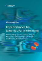 Imperfektionen Bei Magnetic Particle Imaging by Alexander (Philipps- Unversity Marburg) Weber
