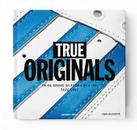 True Originals An Og Adidas Selection by a Fan 1970-1993 by Marlon Knispel