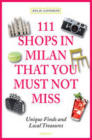 111 Shops in Milan That You Must Not Miss Unique Finds and Local Treasures by Aylie Lonmon
