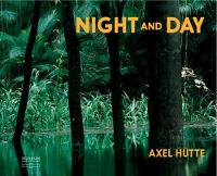 Axel Hutte Night and Day by Axel Hutte, Ralph Goertz, Thomas A. Long, Beat Wismer