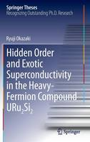 Hidden Order and Exotic Superconductivity in the Heavy-Fermion Compound URu2Si2 by Ryu Okazaki
