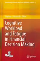 Cognitive Workload and Fatigue in Financial Decision Making by Stephen J. Guastello
