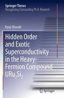 Hidden Order and Exotic Superconductivity in the Heavy-Fermion Compound URu2Si2 by Ryuji Okazaki