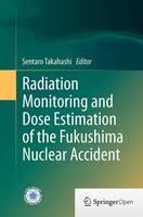 Radiation Monitoring and Dose Estimation of the Fukushima Nuclear Accident by Sentaro Takahashi