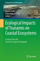 Ecological Impacts of Tsunamis on Coastal Ecosystems Lessons from the Great East Japan Earthquake by Tohru Nakashizuka