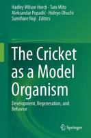 The Cricket as a Model Organism Development, Regeneration, and Behavior by Hadley Wilson Horch