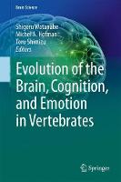 Evolution of the Brain, Cognition, and Emotion in Vertebrates by Shigeru Watanabe
