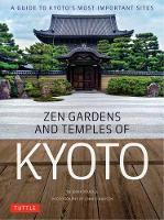 Zen Gardens and Temples of Kyoto A Guide to Kyoto's Most Important Sites by John Dougill, John Einarsen, Takafumi Kawakami