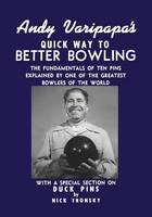 Andy Varipapa's Quick Way to Better Bowling by Andy Varipapa, Nick Tronsky