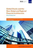 Global Shocks and the New Global and Regional Financial Architecture Asian Perspectives by Naoyuki Yoshino