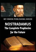 Nostradamus - The Complete Prophecies for the Future by My Ebook Publishing House