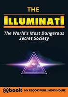The Illuminati The World's Most Dangerous Secret Society by My Ebook Publishing House