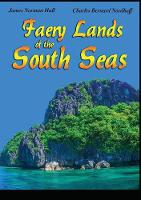 Faery Lands of the South Seas by James Norman Hall, Charles Bernard Nordhoff