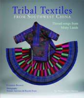 Tribal Textiles from Southwest China Threads from Misty Lands: The Philippe Fatin Collection by Catherine Bourzat, Thierry Arensma, Philippe Fatin