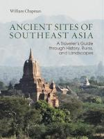 Ancient Sites of Southeast Asia A Traveler's Guide Throught History, Ruins and Landscapes by William Chapman