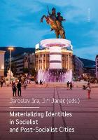 Materializing Identities in Socialist and Post-Socialist Cities by Jaroslav Ira