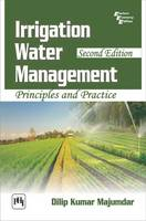 Irrigation Water Management: Principles and Practice by Dilip Kumar Majumdar