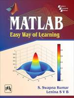 MATLAB: Easy Way of Learning by S. Swapna Kumar, S. V. B. Lenina