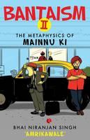 Bantaism - II The Metaphysics of Mainnu Ki by Bhai Niranjan Singh 'Amrikawale'
