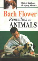 Bach Flower Remedies for Animals by Helen Graham