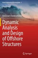 Dynamic Analysis and Design of Offshore Structures by Srinivasan Chandrasekaran