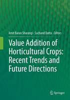 Value Addition of Horticultural Crops: Recent Trends and Future Directions by Amit Baran Sharangi