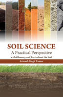 Soil Science: A Practical Perspective with Glossary and Facts About the Soil by Avinash Singh Tomar