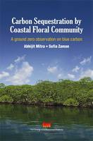 Carbon Sequestration by Coastal Floral Community A Ground Zero Observation on Blue Carbon by Abhijit Mitra, Sufia Zaman