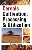 Cereals Cultivation Processing and Utilization by Sudhir Pradhan