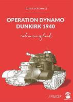 Operation Dynamo, Dunkirk 1940 Colouring Book by Dariusz Grzywacz