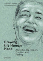 Drawing the Human Head Anatomy, Expressions, Emotions and Feelings by Giovanni Colombo, Giusppe Vigliotti