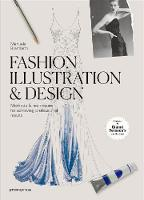 Fashion Illustration & Design Methods and Techniques for Achieving Professional Designs by Manuela Brambatti