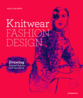 Knitwear Fashion Design The Secrets of Drawing Knitted Fabrics and Garments by Maite Lafuente, Charo Mora Solanilla