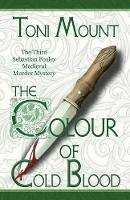 The Colour of Cold Blood The Third Sebastian Foxley Medieval Murder Mystery by Toni Mount