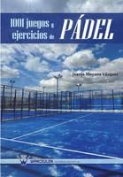 1001 Juegos y Ejercicios de Padel by Juanjo Moyano Vazquez