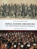 Royal Danish Orchestra The World's Oldest Orchestral Institution by Troels Svendsen, Mogens Andresen