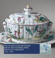 Tin-Glazed Earthenware from the Netherlands, France & Germany, 16001800 by Ulla Houkjaer